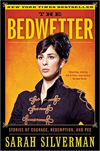The Bedwetter: Stories of Courage, Redemption, and Pee by Sarah Silverman (Paperback)