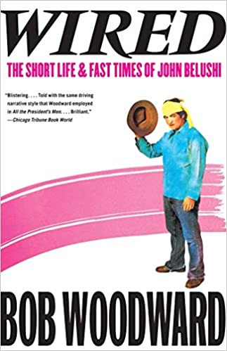 Wired: The Short Life & Fast Times of John Belushi by Bob Woodward (Paperback)