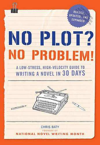 No Plot? No Problem! Revised and Expanded Edition: A Low-stress, High-velocity Guide...