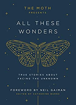 The Moth Presents All These Wonders: True Stories About Facing the Unknown (Hardcover)
