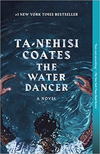 The Water Dancer: A Novel by Ta-Nehisi Coates (Paperback)