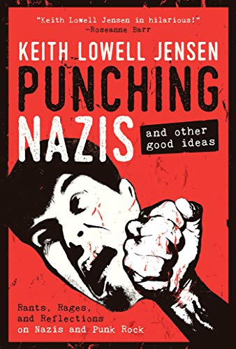 Punching Nazis: And Other Good Ideas by Keith Lowell Jensen (Hardcover)