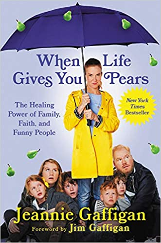 When Life Gives You Pears: The Healing Power of Family, Faith, and Funny People by Jeannie Gaffigan (Hardcover)