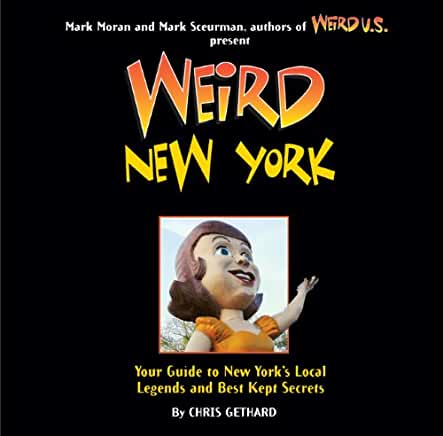 Weird New York: Your Guide to New York's Local Legends and Best Kept Secrets by Chris Gethard (Hardcover)