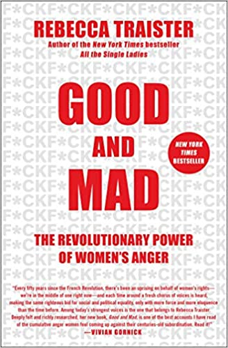 Good and Mad: The Revolutionary Power of Women's Anger by Rebecca Traister (Hardcover)