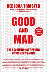 Good and Mad: The Revolutionary Power of Women's Anger by Rebecca Traister (Paperback)