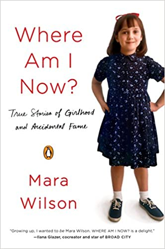 Where Am I Now?: True Stories of Girlhood and Accidental Fame by Mara Wilson (Paperback)