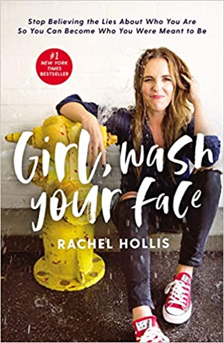 Girl, Wash Your Face: Stop Believing the Lies About Who You Are So You Can Become Who You Were Meant to Be by Rachel Hollis (Paperback)