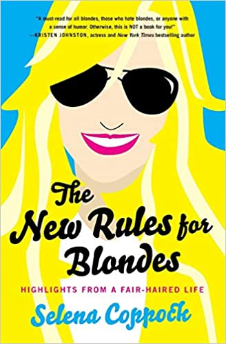 The New Rules for Blondes: Highlights from a Fair-Haired Life by Selena Coppock (Paperback)