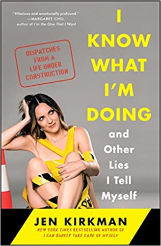 I Know What I'm Doing -- and Other Lies I Tell Myself: Dispatches from a Life Under Construction by Jen Kirkman (Paperback)