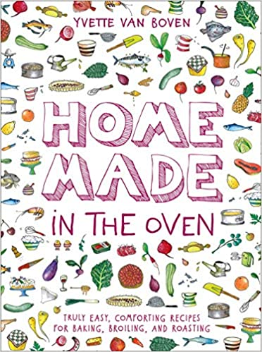 Home Made in the Oven: Truly Easy, Comforting Recipes for Baking, Broiling, and Roasting Hardcover