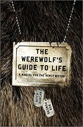 The Werewolf's Guide to Life: A Manual for the Newly Bitten by Bob Powers, Ritch Duncan, et al. (Paperback)
