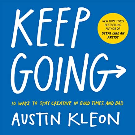 Keep Going: 10 Ways to Stay Creative in Good Times and Bad by Austin Kleon (Paperback)