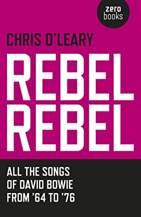 Rebel Rebel: All the Songs of David Bowie From '64 to '76 by Chris O'Leary (Paperback)