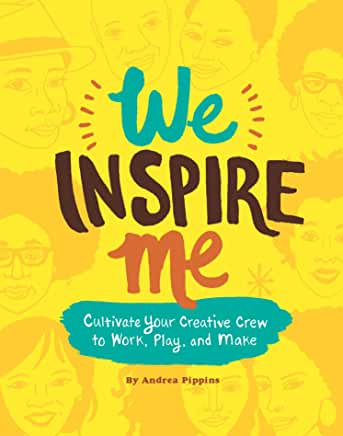 We Inspire Me: Cultivate Your Creative Crew to Work, Play, and Make (Hardcover)