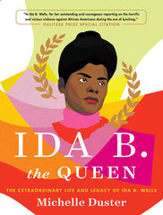 Ida B. the Queen: The Extraordinary Life and Legacy of Ida B. Wells (Hardcover)
