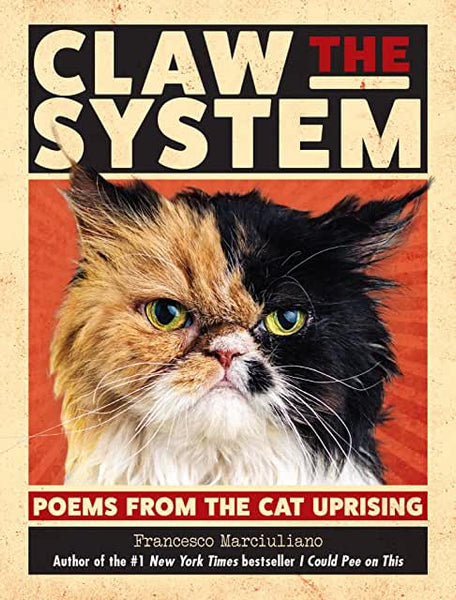 Claw the System: Poems from the Cat Uprising by Francesco Marciuliano