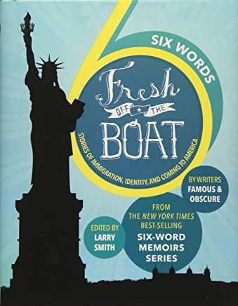 Six Words Fresh Off the Boat: Stories of Immigration, Identity, and Coming to America by Larry Smith (Hardcover)