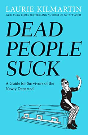 Dead People Suck: A Guide for Survivors of the Newly Departed by Laurie Kilmartin (Hardcover)