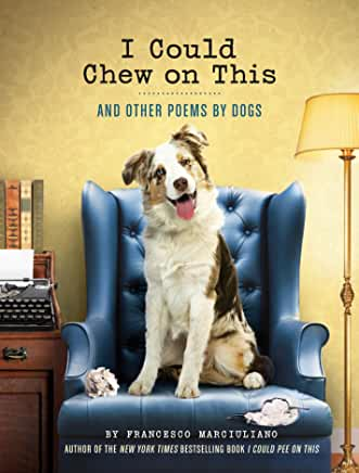 I Could Chew on This: And Other Poems by Dogs by Francesco Marciuliano
