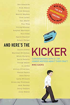 And Here's the Kicker: Conversations with 21 Top Humor Writers by Mike Sacks (Paperback)
