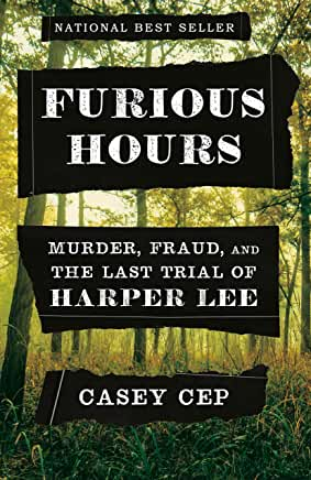 Furious Hours: Murder, Fraud, and the Last Trial of Harper Lee by Casey Cep (Hardcover)