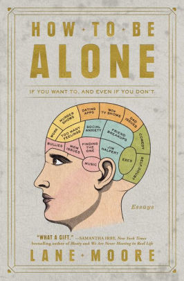 How to Be Alone: If You Want To, and Even If You Don't by Lane Moore (Paperback)