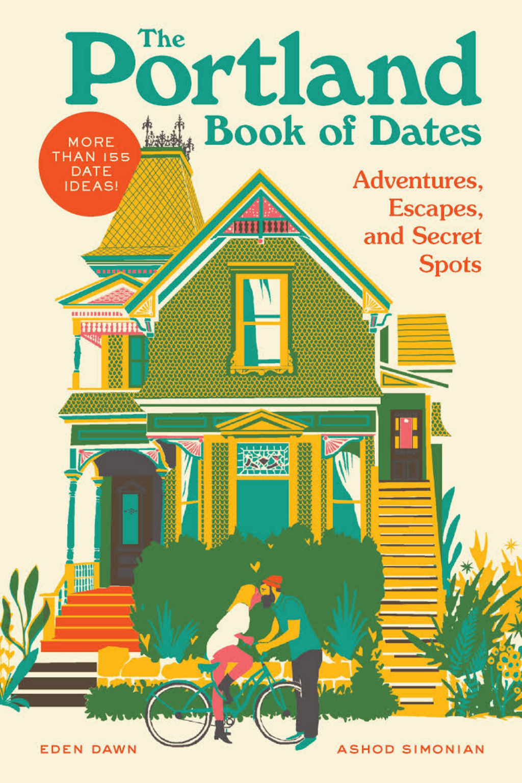The Portland Book of Dates: Adventures, Escapes, and Secret Spots  By Eden Dawn and Ashod Simonian