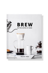 Brew: Better Coffee at Home by Brian W. Jones