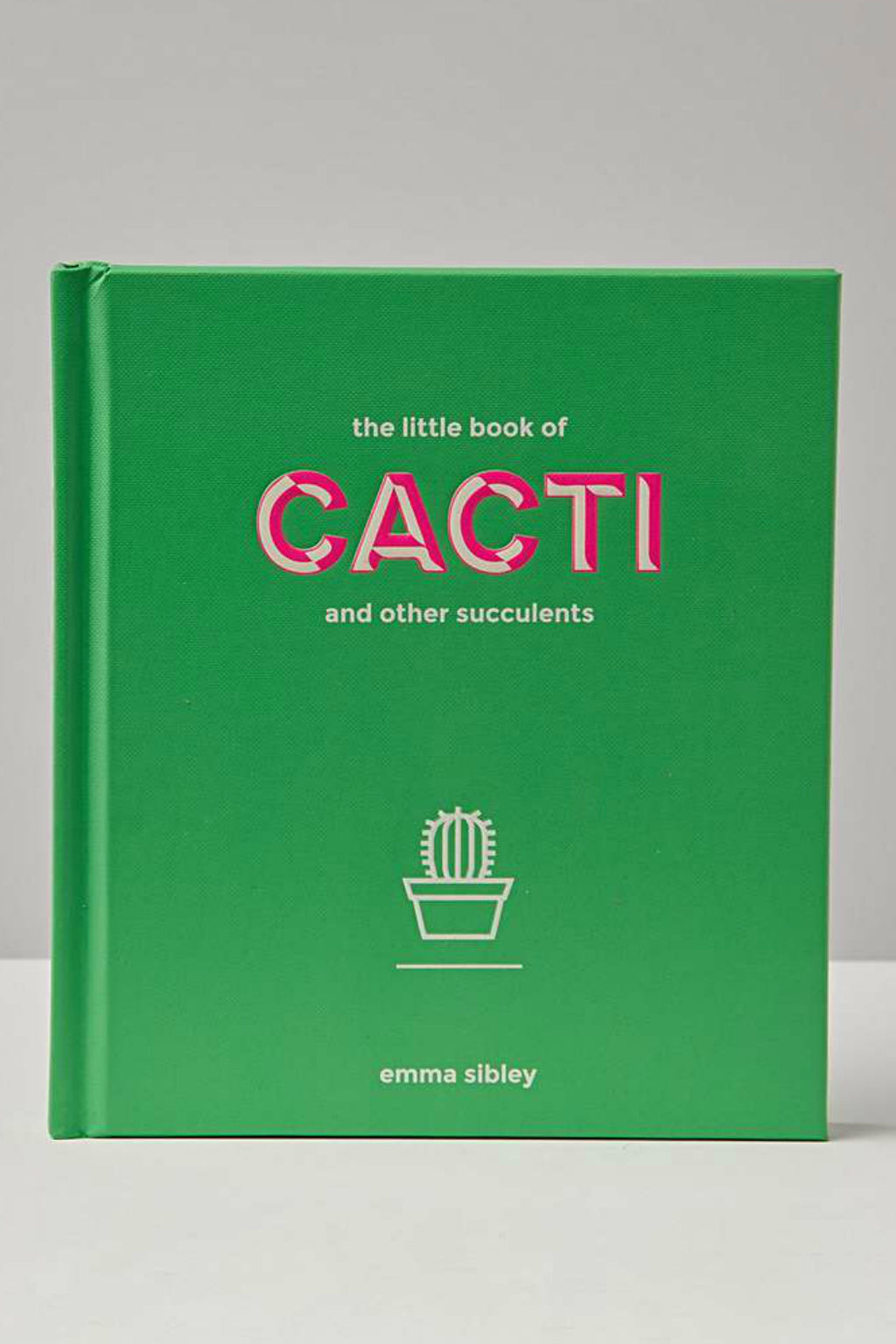 The Little Book of Cacti and Other Succulents  By Emma Sibley