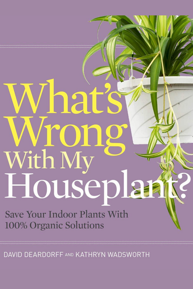 What's Wrong With My Houseplant? Save Your Indoor Plants With 100% Organic Solutions  Book by David Deardorff and Kathryn Wadsworth