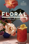 Floral Libations: 41 Fragrant Drinks and Ingredients by Cassie Winslow