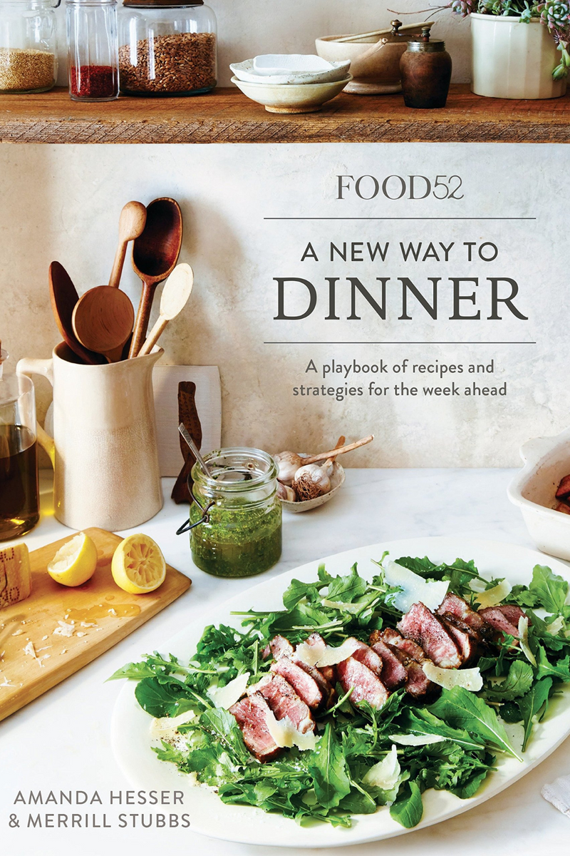 Food52 A New Way To Dinner: A playbook of recipes and strategies for the week ahead by Amanda Hesser & Merrill Stubbs