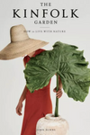 The Kinfolk Garden: How To Live With Nature  By John Burns