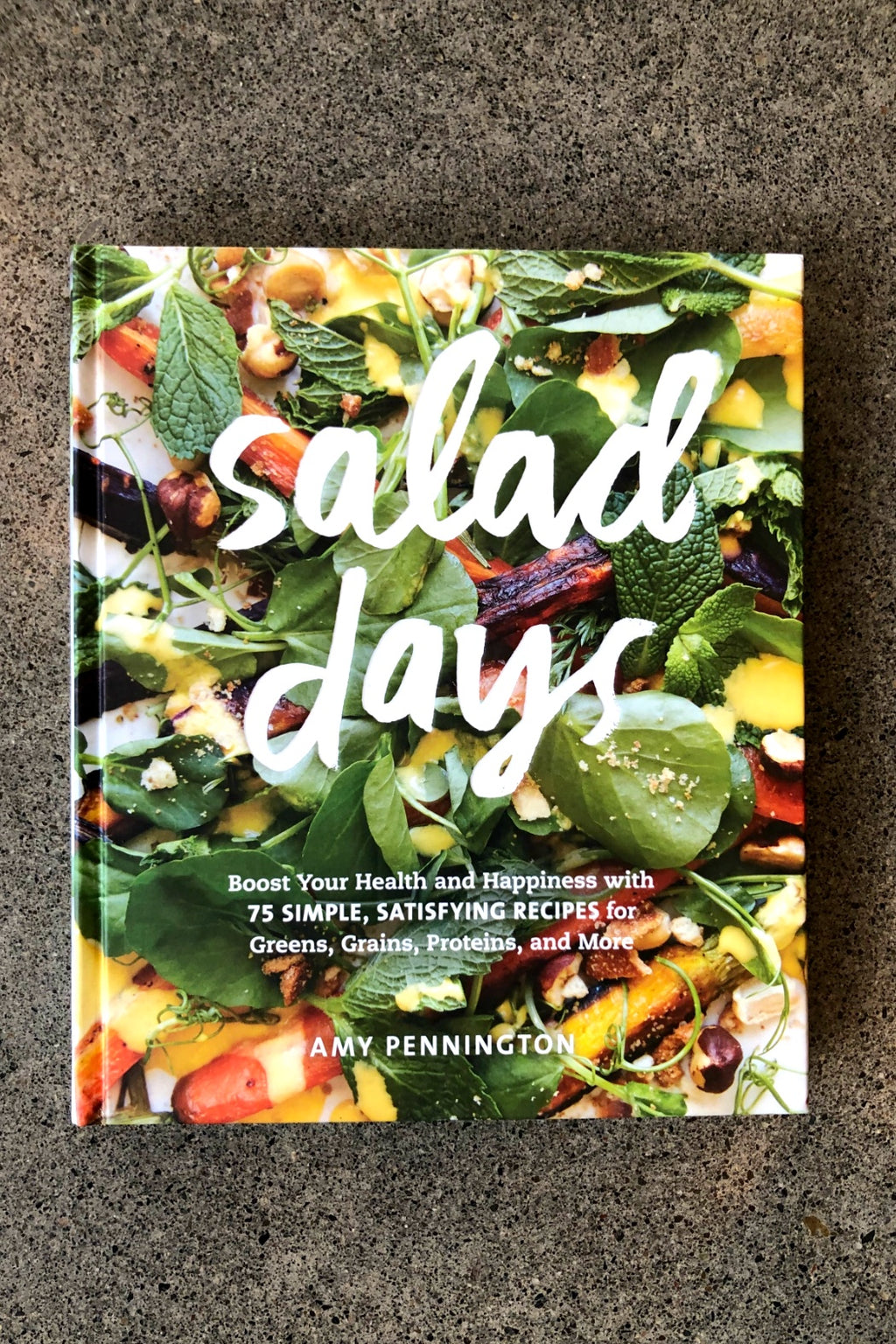 Salad Days: Boost Your Health and Happiness with 75 Simple, Satisfying Recipes for Greens, Grains, Proteins, and More  By Amy Pennington