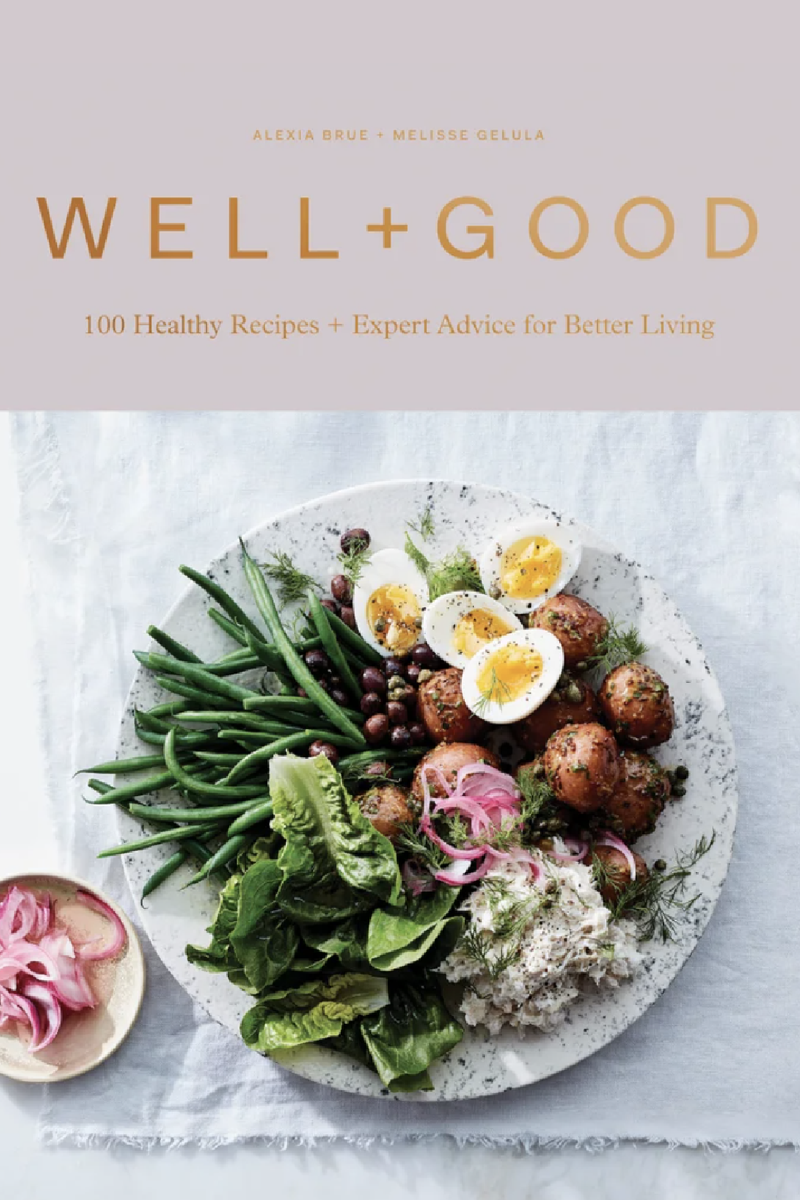 Well + Good Cookbook: 100 Healthy Recipes and Expert Advice for Better Living by Alexia Brue and Melisse Gelula