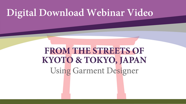 Webinar Video-From Kyoto to Tokyo Japan using Garment Designer (Digital Download)