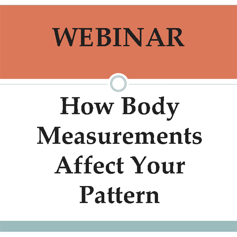 Webinar - How Body Measurements Affect Your Pattern (4/18/20)