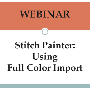 Webinar-Stitch Painter: Using Full Color Import