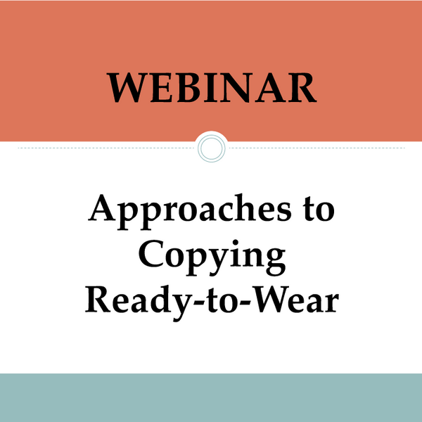 Webinar: Approaches to Copying Ready-to-Wear