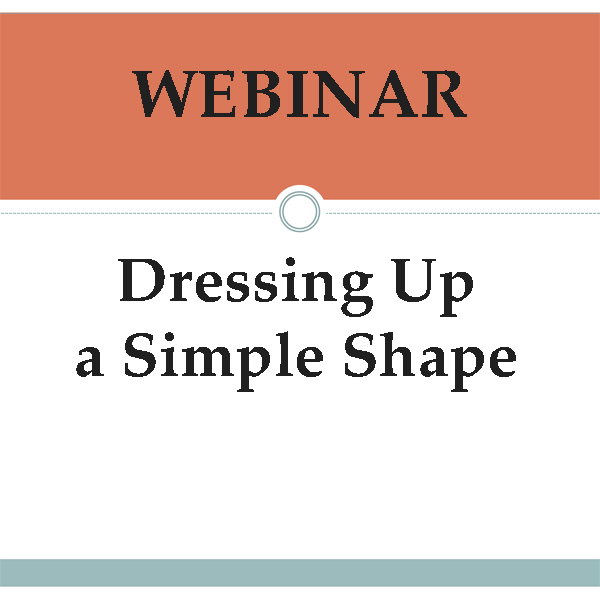Webinar: Dressing Up a Simple Shape