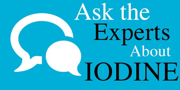 Ask the Experts About Iodine