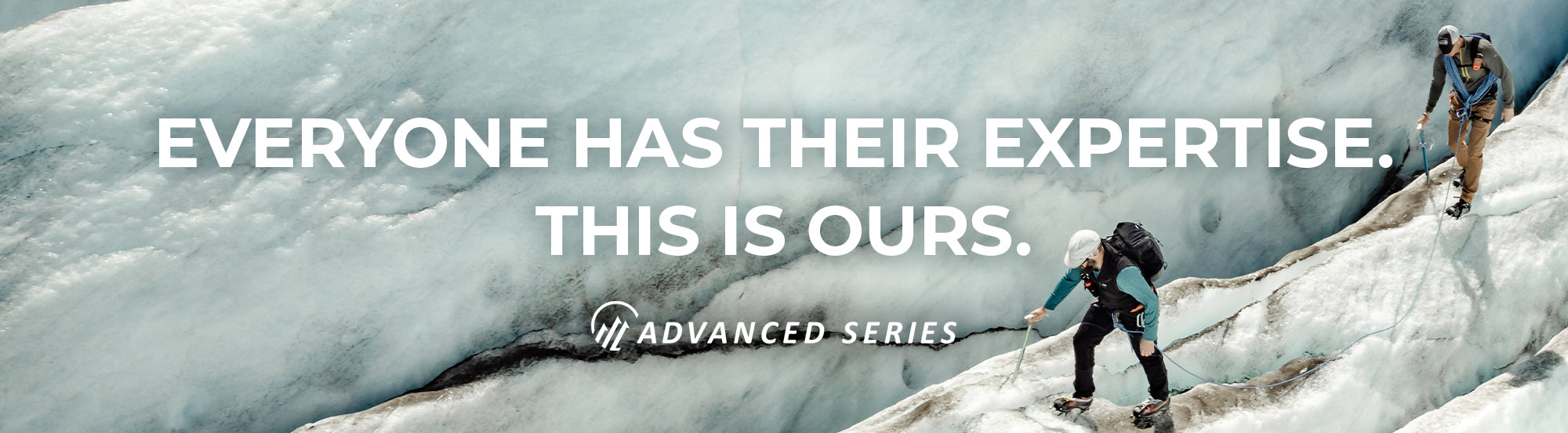 Everyone has their expertise. This is ours. Advanced Series