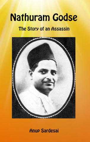 Nathuram Godse - The Story of an Assassin