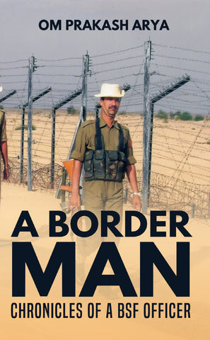 A Border Man - Chronicles of a BSF Officer