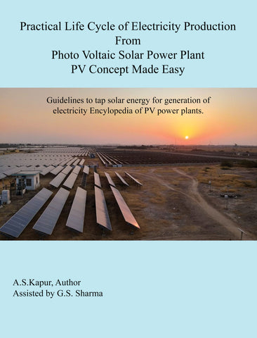 Practical Life Cycle of Electricity Production from Photo voltaic Power Plant-PV Concept Made Easy