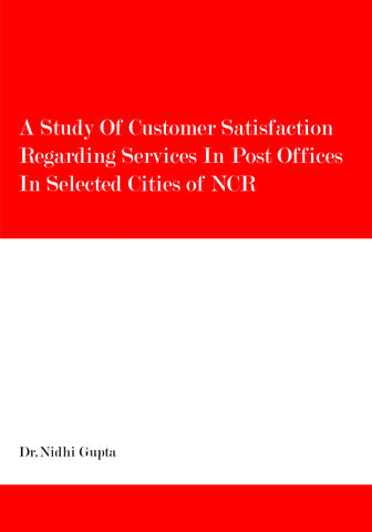 A Study of Customer Satisfaction Regarding Services in Post Offices in Selected Cities of NCR