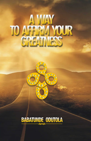 A Way To Affirm Your Greatness: Life Domination Series 5