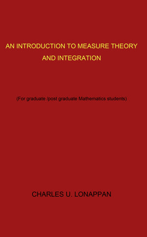 An Introduction To Measure Theory And Integration: (For Graduate/Post Graduate Mathematics Students)