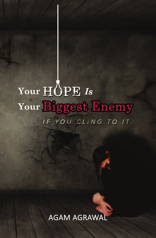 Your Hope Is Your Biggest Enemy : If  You Cling To It